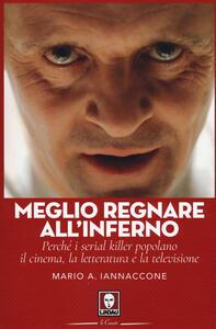 Meglio regnare all'inferno. Perché i serial killer popolano il cinema, la letteratura e la televisione