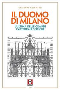 Il duomo di Milano. L'ultima delle grandi cattedrali gotiche