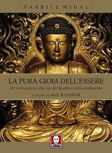 La pura gioia dell'essere. Un'introduzione alla vita del Buddha e alla meditazione - Fabrice Midal - copertina