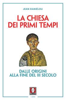 La Chiesa dei primi tempi. Dalle origini alla fine del III secolo.pdf