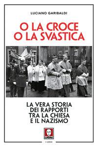 O la croce o la svastica. La vera storia dei rapporti tra la Chiesa e il nazismo