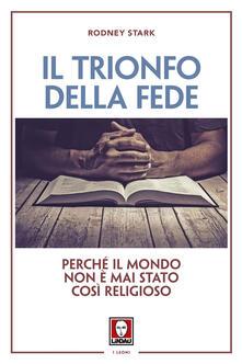 Il trionfo della fede. Perché il mondo non è mai stato così religioso.pdf