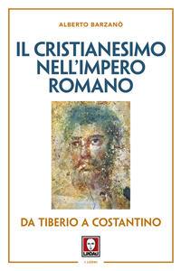 Il cristianesimo nell'Impero romano da Tiberio a Costantino