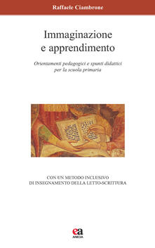 Immaginazione e apprendimento. Orientamenti pedagogici e spunti didattici per la scuola primaria.pdf