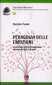 Pedagogia delle emozioni. Lo sviluppo dell'autoregolazione emozionale da 0 a 10 anni