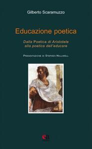 Educazione poetica. Dalla «Poetica» di Aristotele alla poetica dell'educare