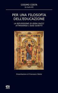Per una filosofia dell'educazione. La riflessione di Edda Ducci attraverso i suoi scritti