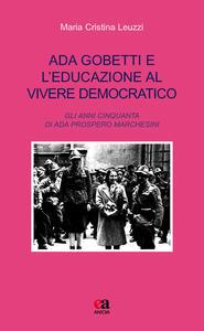 Ada Gobetti e l'educazione al vivere democratico. Gli anni Cinquanta di Ada Prospero Marchesini