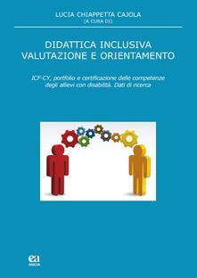 Didattica inclusiva valutazione e orientamento. ICF-CY, portfolio e certificazione delle competenze degli allievi con disabilità.pdf