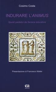 Indurare l'animus. Spunti paidetici da Seneca educatore