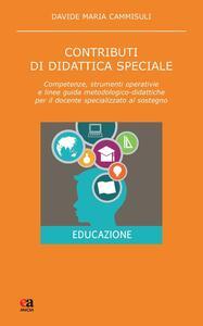 Contributi di didattica speciale. Competenze, strumenti operativi e linee guida metodologico-didattiche per il docente specializzato al sostegno