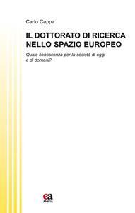 Il dottorato di ricerca nello spazio europeo. Quale conoscenza per la società di oggi e di domani?