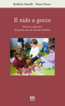 Il nido a gocce. Percorsi educativi nei primi anni di vita dei bambini - Raffaele Santilli,Diana Penso - copertina