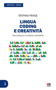 Lingua, coding e creatività. Fare coding con le materie umanistiche. Con Contenuto digitale per download