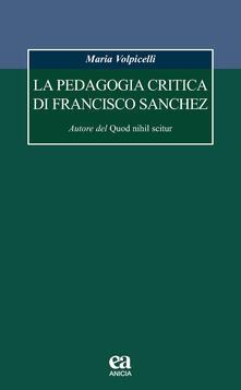 La pedagogia critica di Francisco Sanchez. Autore del Quod nihil scitur.pdf