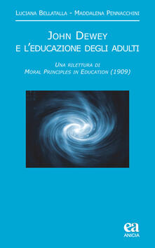Secchiarapita.it John Dewey e l'educazione degli adulti. Una rilettura di «Moral principles in education» (1909) Image