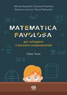 Capturtokyoedition.it Matematica favolosa. Per sviluppare il pensiero computazionale. Per la 3ª classe elementare Image
