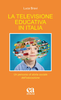 Libro La televisione educativa in Italia. Un percorso di storia sociale dell'educazione Luca Bravi
