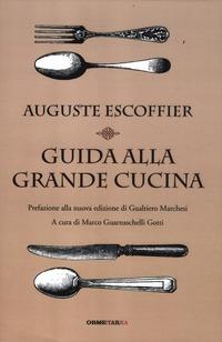 Guida alla grande cucina - Escoffier Auguste Gilbert Philéas Fetu Émile - wuz.it