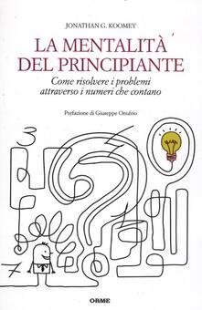 La mentalità del principiante. Come risolvere i problemi attraverso i numeri che contano.pdf