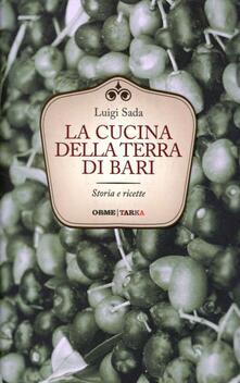 La cucina della terra di Bari. Storie e ricette - Luigi Sada - copertina