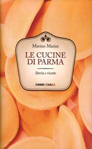 Le cucine di Parma. Storie e ricette
