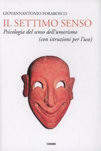 Il settimo senso. Psicologia del senso dell'umorismo (con istruzioni per l'uso)