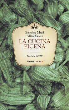 La cucina picena. Storia e ricette - Beatrice Muzi,Allan Evans - copertina