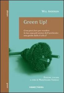 Green Up! Cosa puoi fare per rendere la tua casa più amica dell'ambiente. Una guida dalla A alla Z