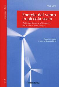 Energia dal vento in piccola scala. Tutto quello che è utile sapere sul micro e mini-eolico