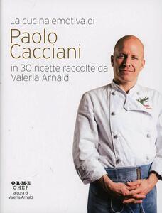 La cucina emotiva di Paolo Cacciani in 30 ricette
