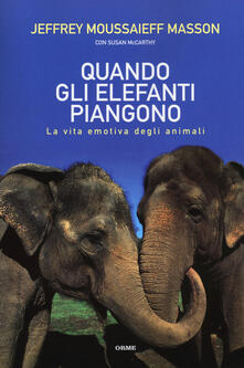 Quando gli elefanti piangono. La vita emotiva degli animali - Jeffrey M. Masson,Susan McCarthy - copertina