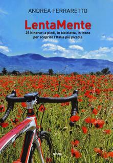 Aboutschuster.de LentaMente. 25 itinerari a piedi, in bicicletta, in treno per scoprire l'Italia più piccola Image