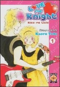 Love me knight. Kiss me Licia. Vol. 1