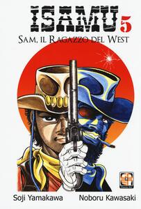 Sam il ragazzo del West. Isamu. Vol. 5