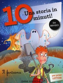 Il fantasma. Una storia in 10 minuti! - Francesca Lazzarato - copertina