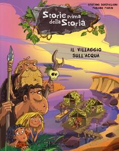 Il villaggio sull'acqua. Storie prima della storia. Vol. 4