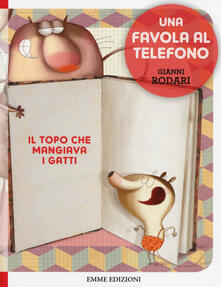 Il topo che mangiava i gatti. Una favola al telefono. Ediz. illustrata - Gianni Rodari - copertina