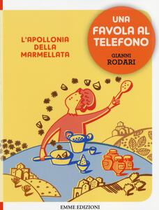 L' Apollonia della marmellata. Una favola al telefono. Ediz. illustrata