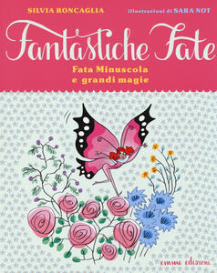 Fata Minuscola e grandi magie - Silvia Roncaglia,Sara Not - copertina