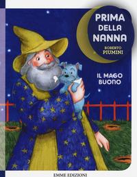 MAGO BUONO. PRIMA DELLA NANNA (IL)