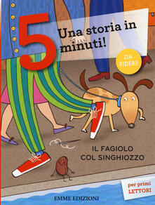 Il fagiolo col singhiozzo. Una storia in 5 minuti! Ediz. illustrata - Francesca Lazzarato - copertina
