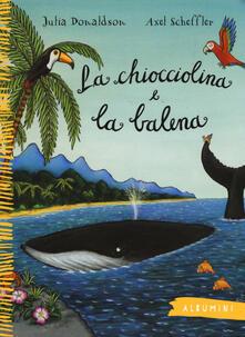 La chiocciolina e la balena. Ediz. illustrata - Julia Donaldson - copertina
