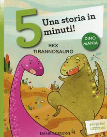 Librisulrazzismo.it Rex tirannosauro. Una storia in 5 minuti! Ediz. illustrata Image