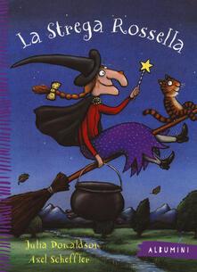 La strega Rossella. Ediz. illustrata - Julia Donaldson,Axel Scheffler - copertina
