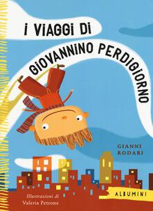 I viaggi di Giovannino Perdigiorno - Gianni Rodari,Valeria Petrone - copertina