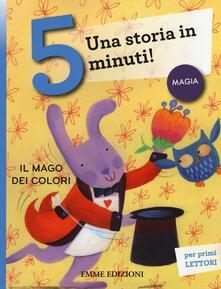Ilmeglio-delweb.it Il mago dei colori. Una storia in 5 minuti! Ediz. illustrata Image