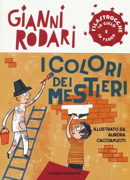 I colori dei mestieri. Filastrocche in cielo e in terra - Gianni Rodari - copertina