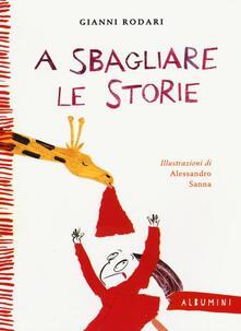 A sbagliare le storie. Ediz. illustrata - Gianni Rodari - copertina