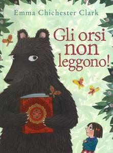 Gli orsi non leggono! Ediz. illustrata